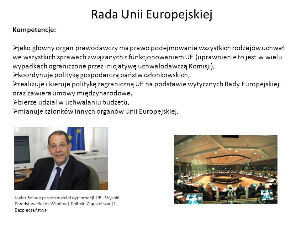Rada Unii Europejskiej Kompetencje: jako główny organ prawodawczy ma prawo podejmowania wszystkich rodzajów uchwał we wszystkich sprawach związanych z