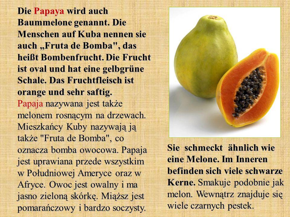 Die Papaya wird auch Baummelone genannt. Die Menschen auf Kuba nennen sie auch Fruta de Bomba