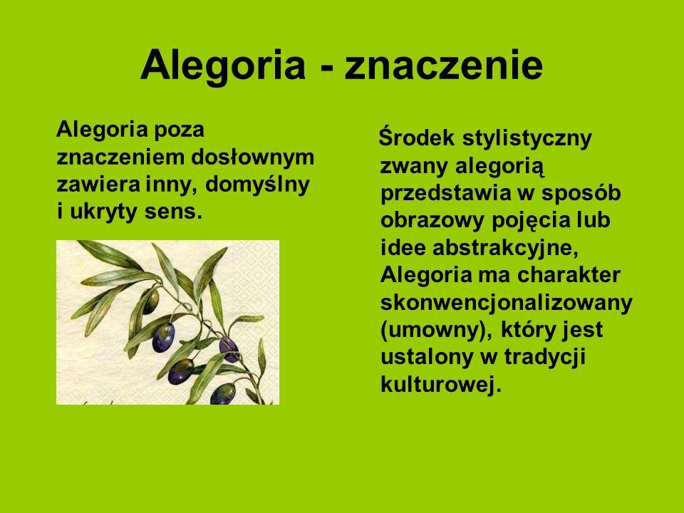 Alegoria - znaczenie Alegoria poza znaczeniem dosłownym zawiera inny, domyślny i ukryty sens. Środek stylistyczny zwany alegorią przedstawia w sposób