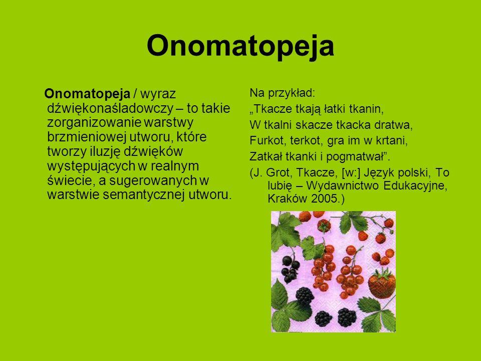 Onomatopeja Onomatopeja / wyraz dźwiękonaśladowczy – to takie zorganizowanie warstwy brzmieniowej utworu, które tworzy iluzję dźwięków występujących w