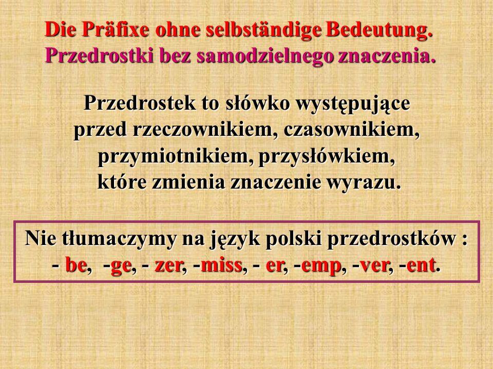 Die Präfixe ohne selbständige Bedeutung. Przedrostki bez samodzielnego znaczenia. Przedrostek to słówko występujące przed rzeczownikiem, czasownikiem,