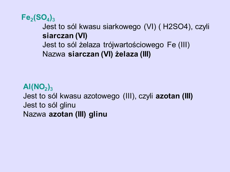Fe 2 (SO 4 ) 3 Jest to sól kwasu siarkowego (VI) ( H2SO4), czyli siarczan (VI) Jest to sól żelaza trójwartościowego Fe (III) Nazwa siarczan (VI) żelaz