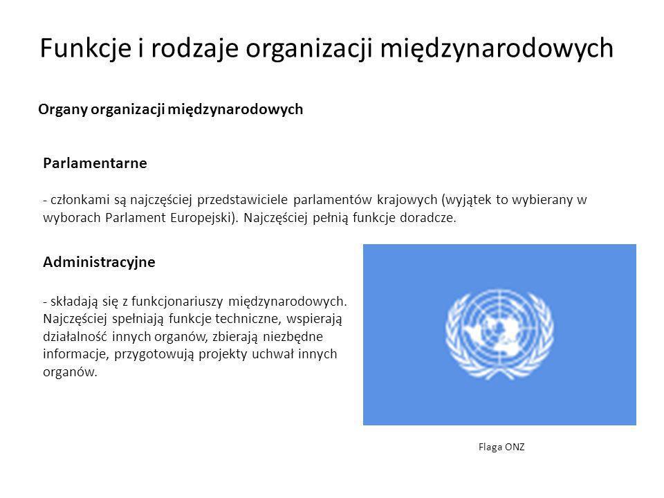 Funkcje i rodzaje organizacji międzynarodowych Organy organizacji międzynarodowych Parlamentarne - członkami są najczęściej przedstawiciele parlamentó