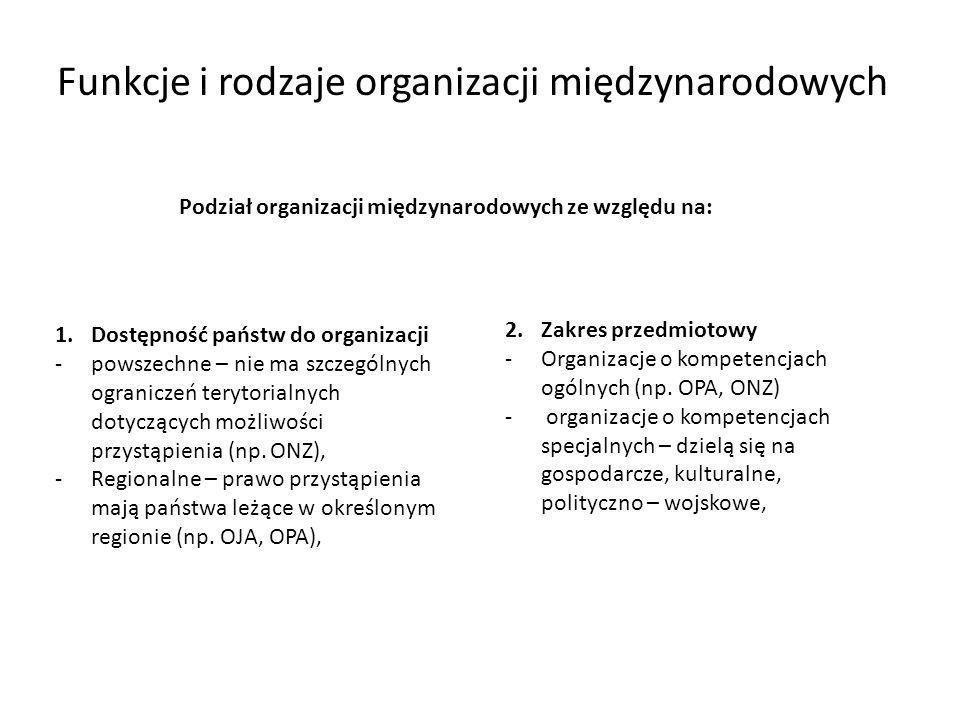 Funkcje i rodzaje organizacji międzynarodowych Podział organizacji międzynarodowych ze względu na: 2. Zakres przedmiotowy -Organizacje o kompetencjach
