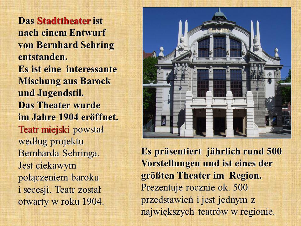 Das Stadttheater ist nach einem Entwurf von Bernhard Sehring entstanden.