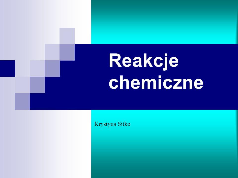 Reakcje chemiczne Krystyna Sitko