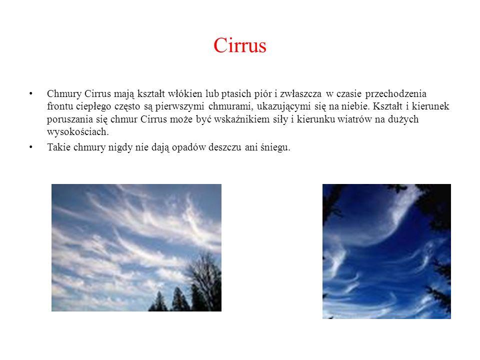 Cirrus Chmury Cirrus mają kształt włókien lub ptasich piór i zwłaszcza w czasie przechodzenia frontu ciepłego często są pierwszymi chmurami, ukazujący