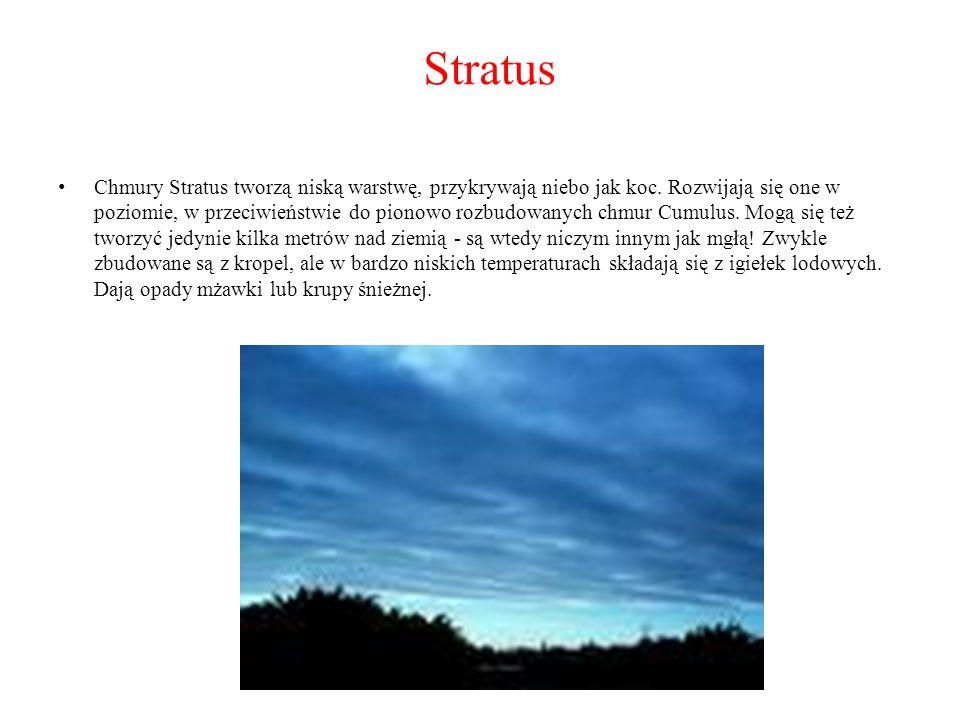 Stratus Chmury Stratus tworzą niską warstwę, przykrywają niebo jak koc. Rozwijają się one w poziomie, w przeciwieństwie do pionowo rozbudowanych chmur