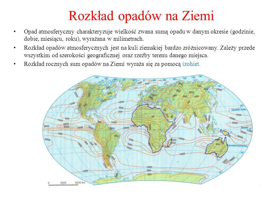 Rozkład opadów na Ziemi Opad atmosferyczny charakteryzuje wielkość zwana sumą opadu w danym okresie (godzinie, dobie, miesiącu, roku), wyrażana w mili