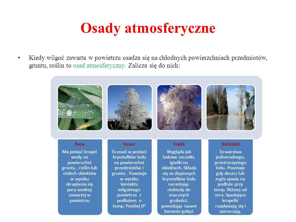Osady atmosferyczne Kiedy wilgoć zawarta w powietrzu osadza się na chłodnych powierzchniach przedmiotów, gruntu, roślin to osad atmosferyczny. Zalicza