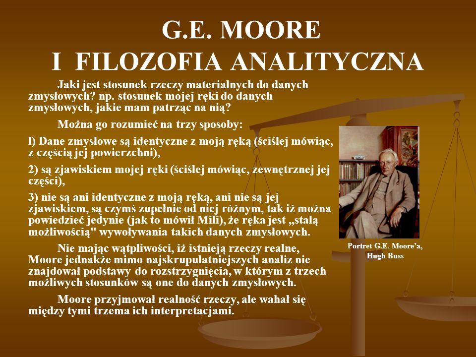 G.E. MOORE I FILOZOFIA ANALITYCZNA Jaki jest stosunek rzeczy materialnych do danych zmysłowych.