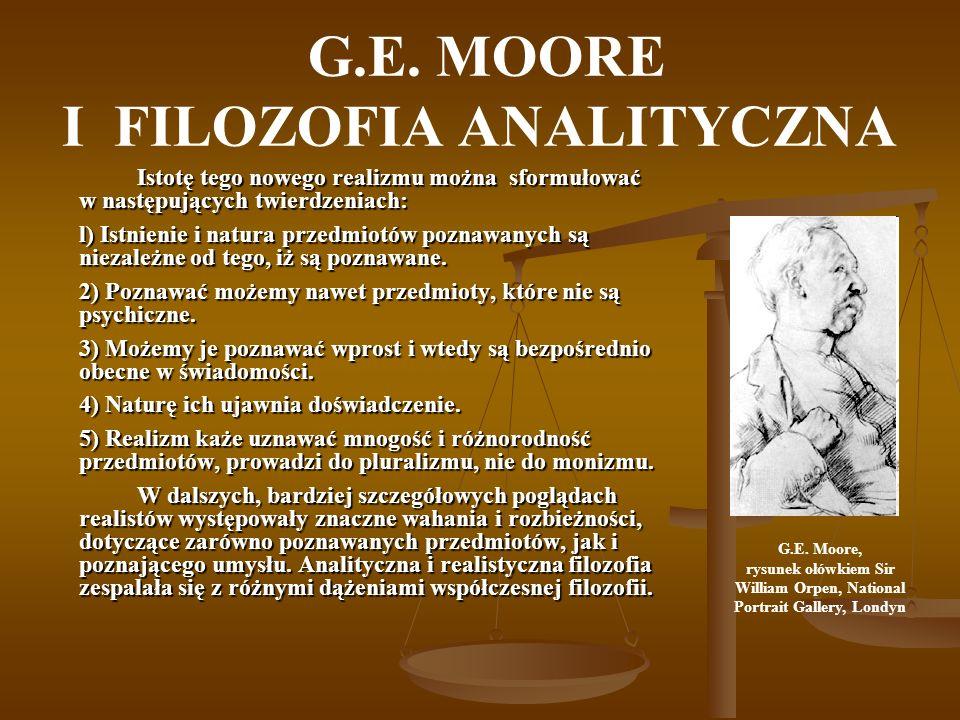 G.E. MOORE I FILOZOFIA ANALITYCZNA Istotę tego nowego realizmu można sformułować w następujących twierdzeniach: l) Istnienie i natura przedmiotów pozn