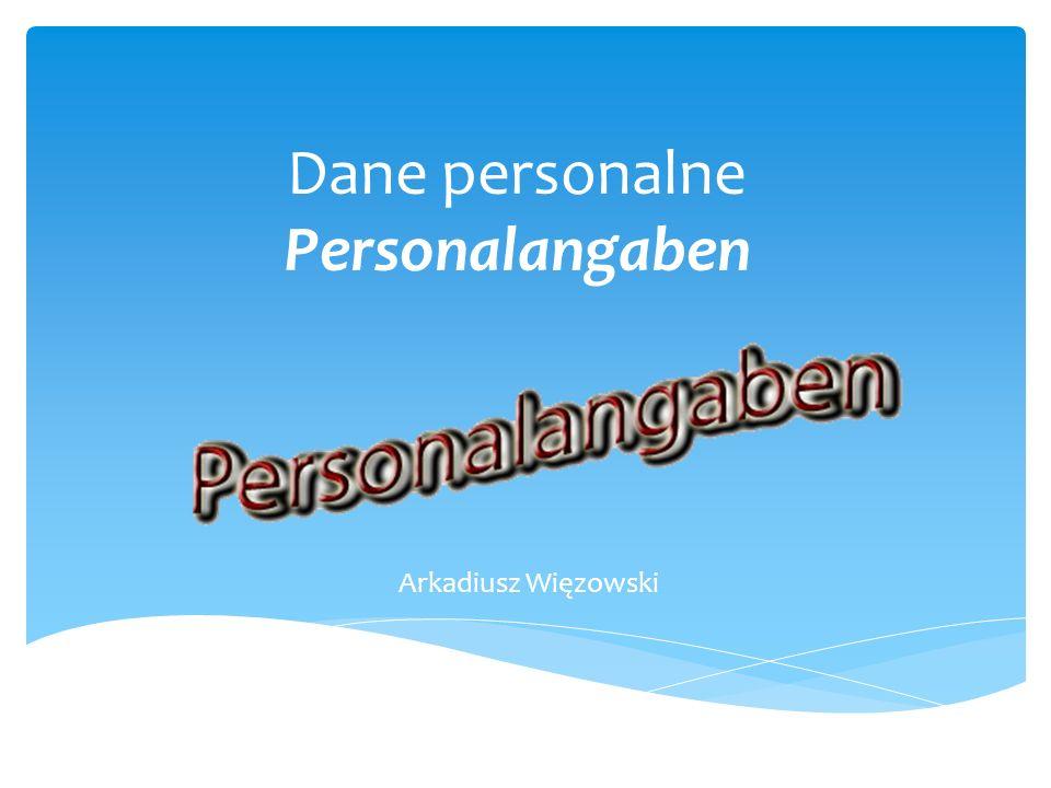 Dane personalne Personalangaben Arkadiusz Więzowski