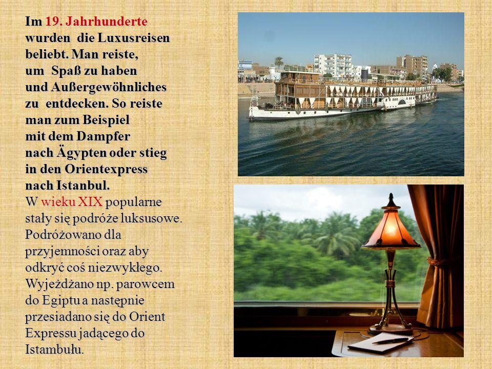 Im 19. Jahrhunderte wurden die Luxusreisen beliebt.