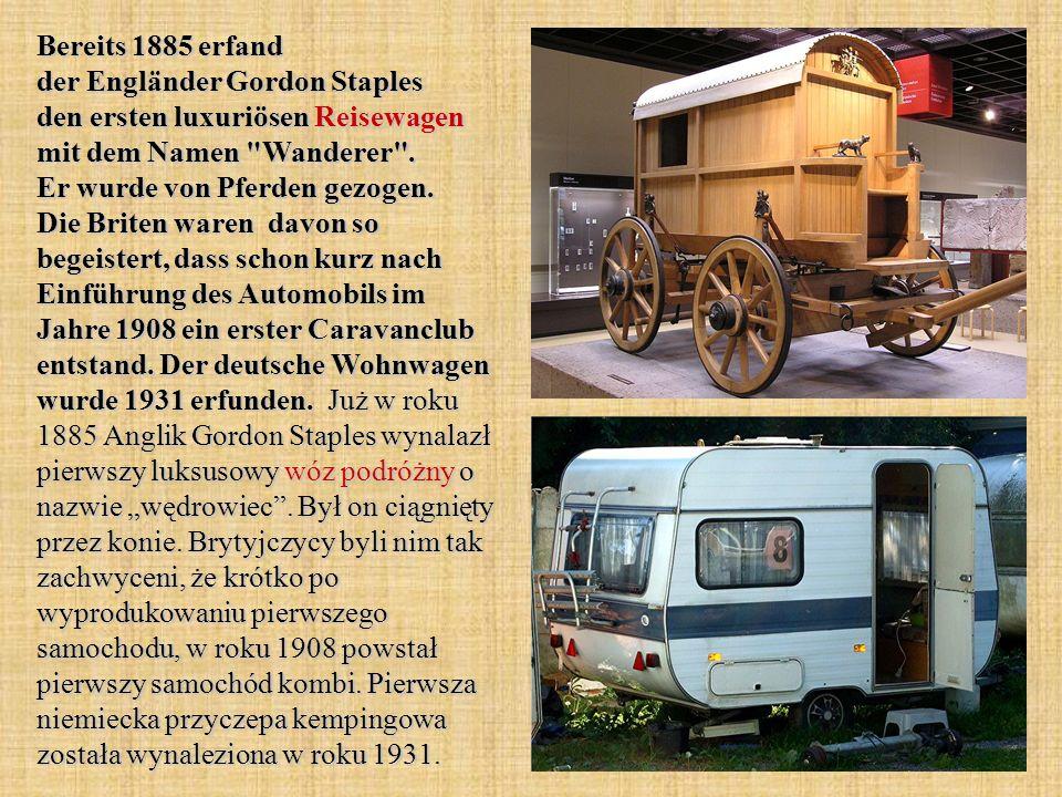 Bereits 1885 erfand der Engländer Gordon Staples den ersten luxuriösen Reisewagen mit dem Namen Wanderer .