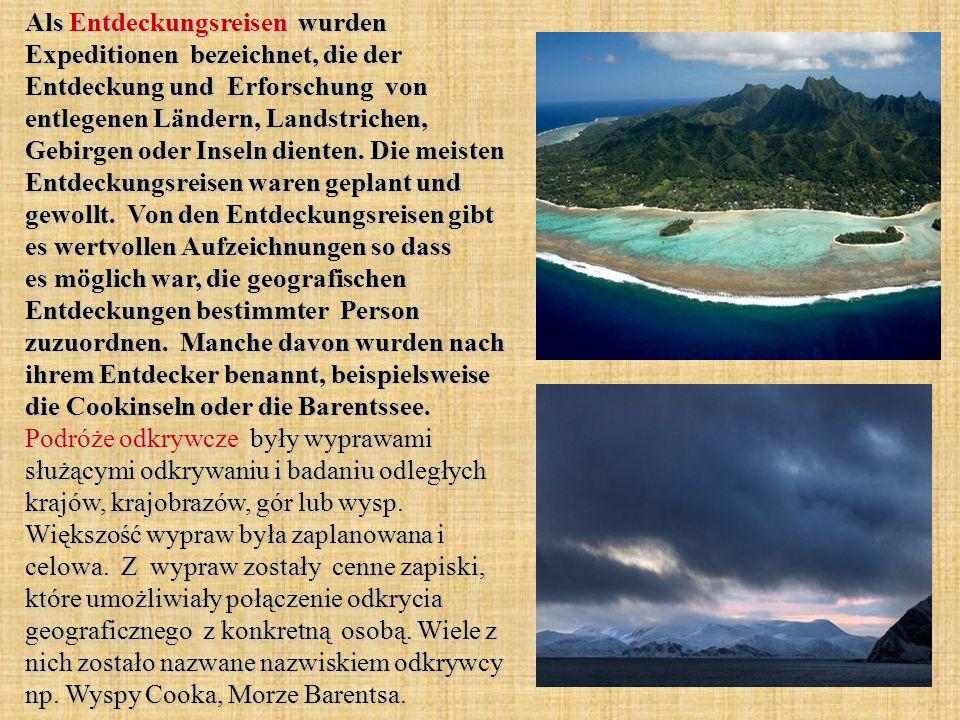 Als Entdeckungsreisen wurden Expeditionen bezeichnet, die der Entdeckung und Erforschung von entlegenen Ländern, Landstrichen, Gebirgen oder Inseln dienten.