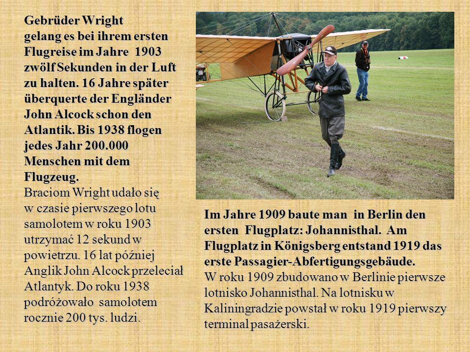 Gebrüder Wright gelang es bei ihrem ersten Flugreise im Jahre 1903 zwölf Sekunden in der Luft zu halten.