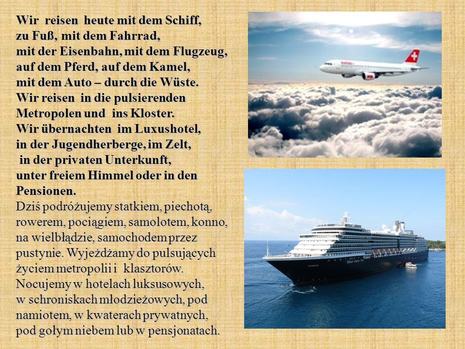 Wir reisen heute mit dem Schiff, zu Fuß, mit dem Fahrrad, mit der Eisenbahn, mit dem Flugzeug, auf dem Pferd, auf dem Kamel, mit dem Auto – durch die Wüste.
