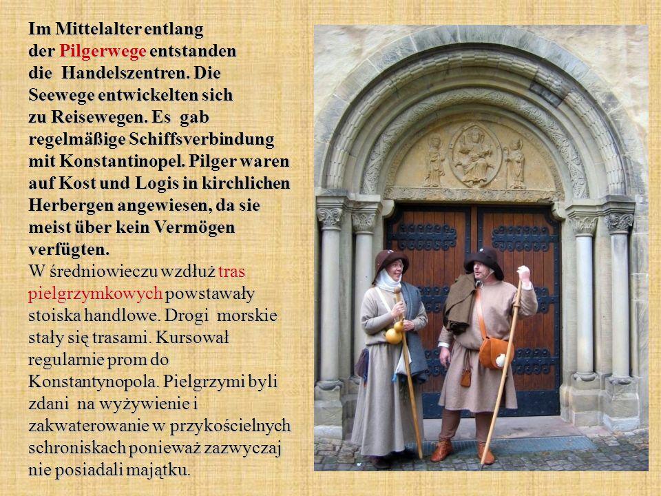 Im Mittelalter entlang der Pilgerwege entstanden die Handelszentren.