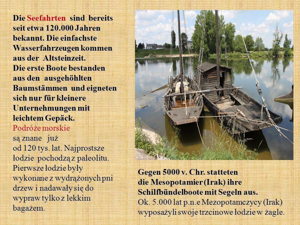 Die Seefahrten sind bereits seit etwa 120.000 Jahren bekannt.