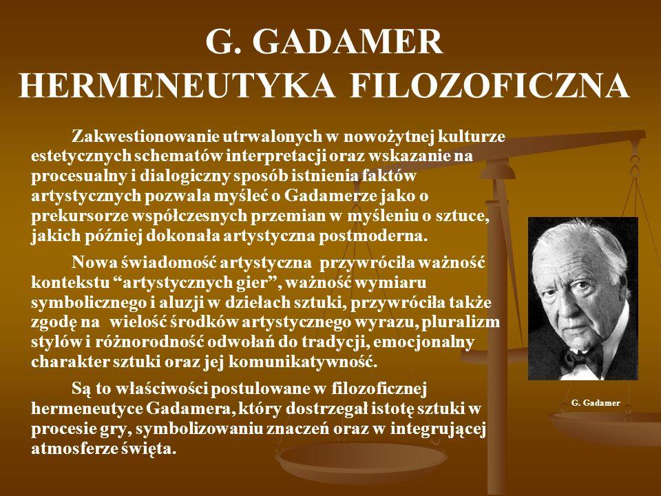 G. GADAMER HERMENEUTYKA FILOZOFICZNA Zakwestionowanie utrwalonych w nowożytnej kulturze estetycznych schematów interpretacji oraz wskazanie na procesu