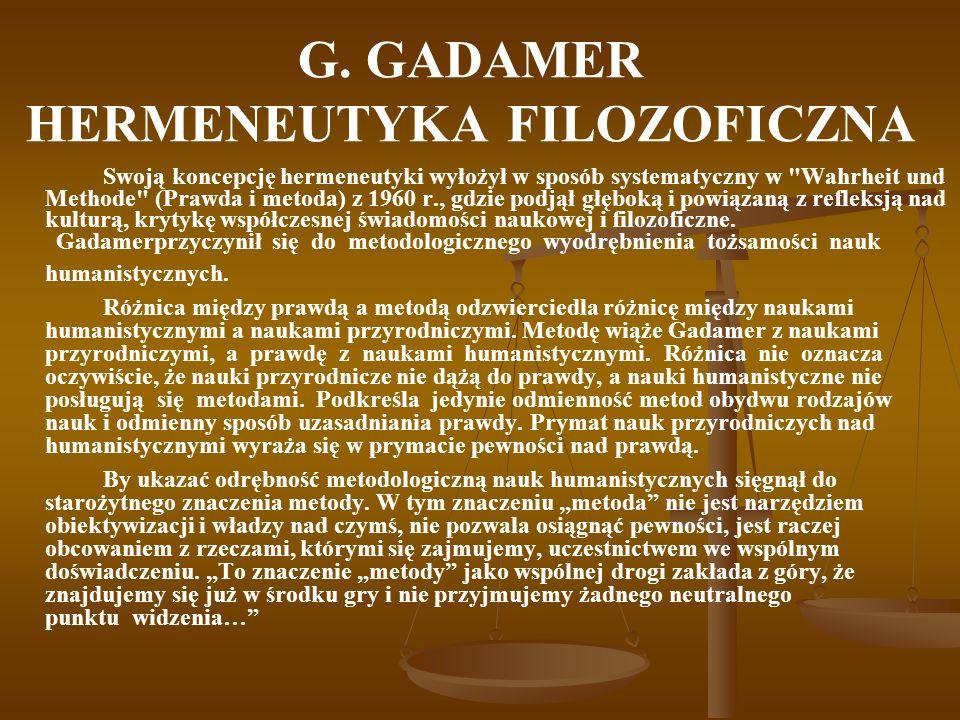 G. GADAMER HERMENEUTYKA FILOZOFICZNA Swoją koncepcję hermeneutyki wyłożył w sposób systematyczny w