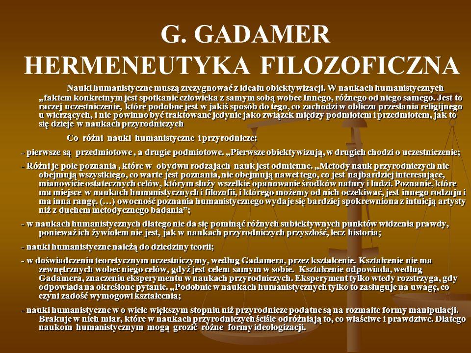 G. GADAMER HERMENEUTYKA FILOZOFICZNA Nauki humanistyczne muszą zrezygnować z ideału obiektywizacji.