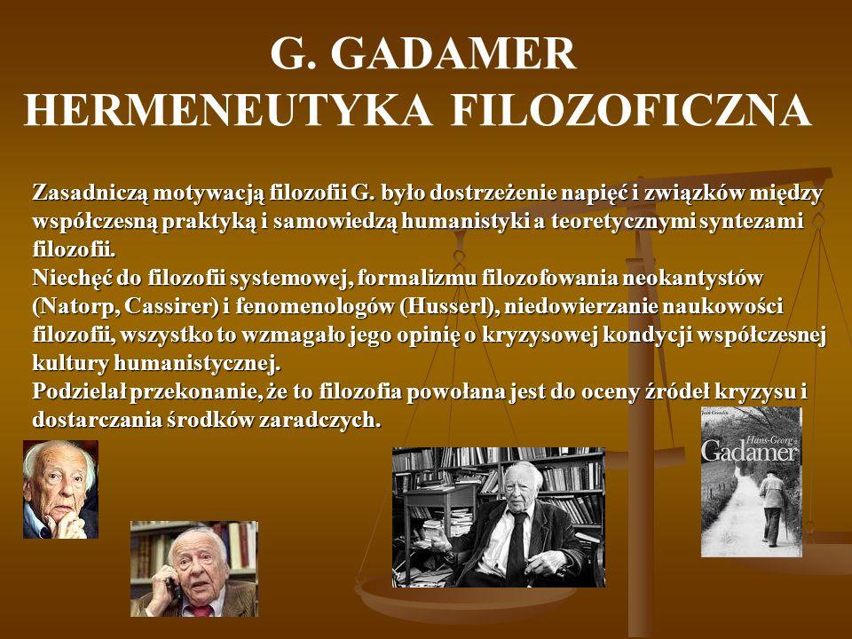 G. GADAMER HERMENEUTYKA FILOZOFICZNA Zasadniczą motywacją filozofii G.