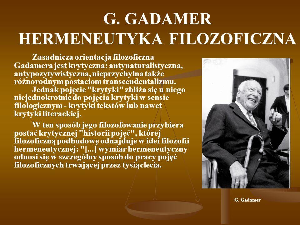 G. GADAMER HERMENEUTYKA FILOZOFICZNA Zasadnicza orientacja filozoficzna Gadamera jest krytyczna: antynaturalistyczna, antypozytywistyczna, nieprzychyl
