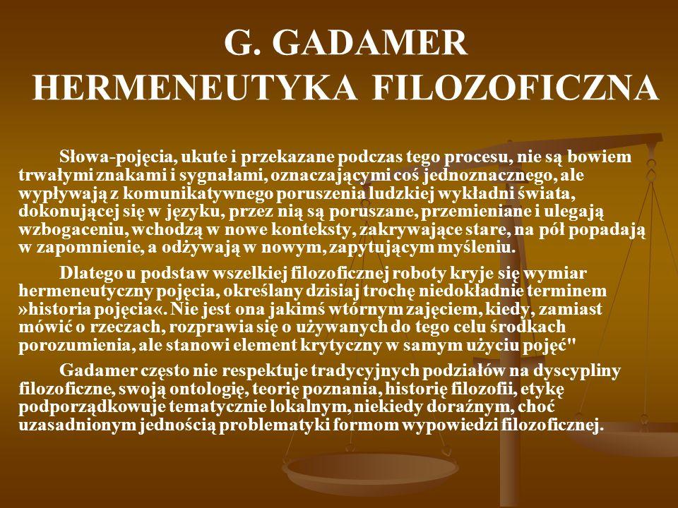 G. GADAMER HERMENEUTYKA FILOZOFICZNA Słowa-pojęcia, ukute i przekazane podczas tego procesu, nie są bowiem trwałymi znakami i sygnałami, oznaczającymi
