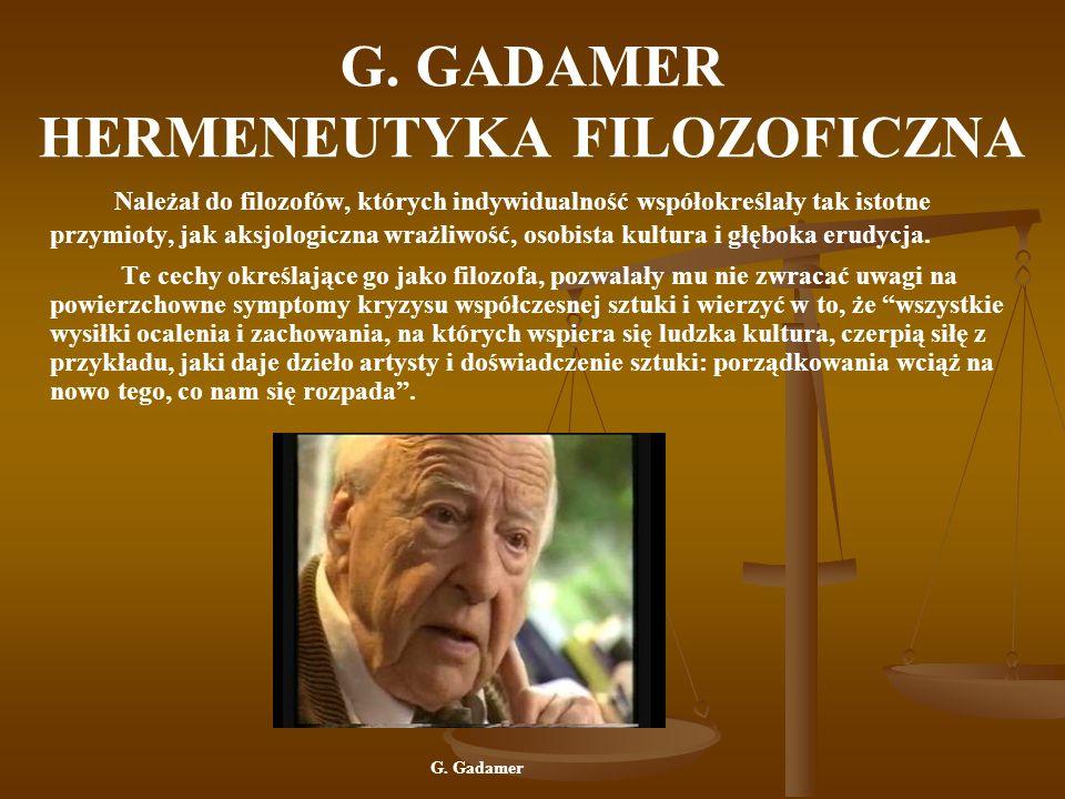 G. GADAMER HERMENEUTYKA FILOZOFICZNA Należał do filozofów, których indywidualność współokreślały tak istotne przymioty, jak aksjologiczna wrażliwość,