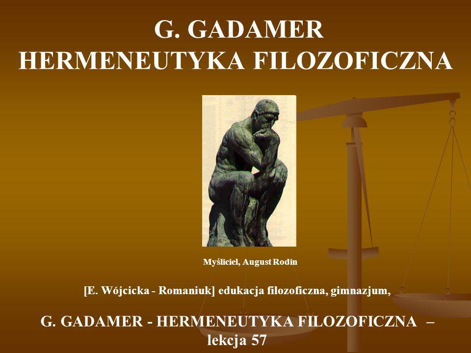 G.GADAMER HERMENEUTYKA FILOZOFICZNA Nauki humanistyczne muszą zrezygnować z ideału obiektywizacji.
