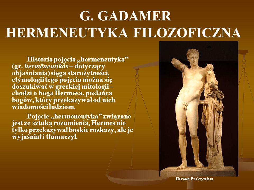 G.GADAMER HERMENEUTYKA FILOZOFICZNA Zasadniczą motywacją filozofii G.