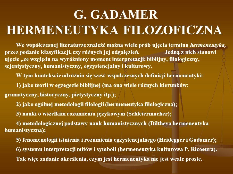 G. GADAMER HERMENEUTYKA FILOZOFICZNA We współczesnej literaturze znaleźć można wiele prób ujęcia terminu hermeneutyka, przez podanie klasyfikacji, czy