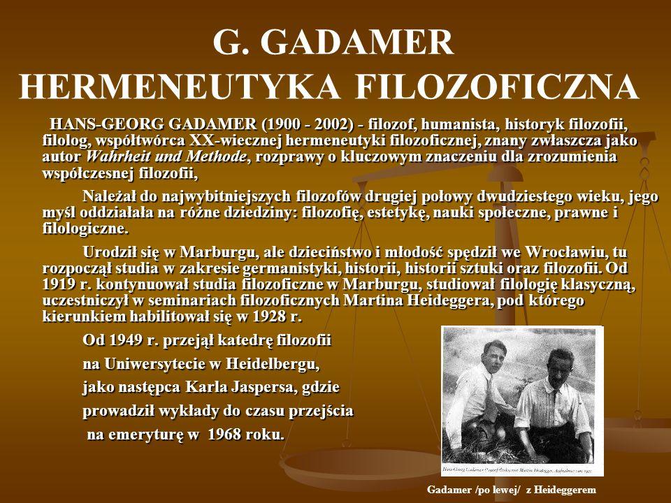 G. GADAMER HERMENEUTYKA FILOZOFICZNA HANS-GEORG GADAMER (1900 - 2002) - filozof, humanista, historyk filozofii, filolog, współtwórca XX-wiecznej herme