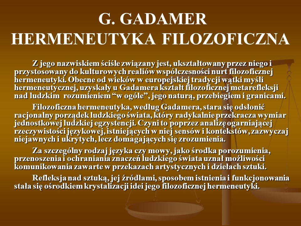 G. GADAMER HERMENEUTYKA FILOZOFICZNA Z jego nazwiskiem ściśle związany jest, ukształtowany przez niego i przystosowany do kulturowych realiów współcze