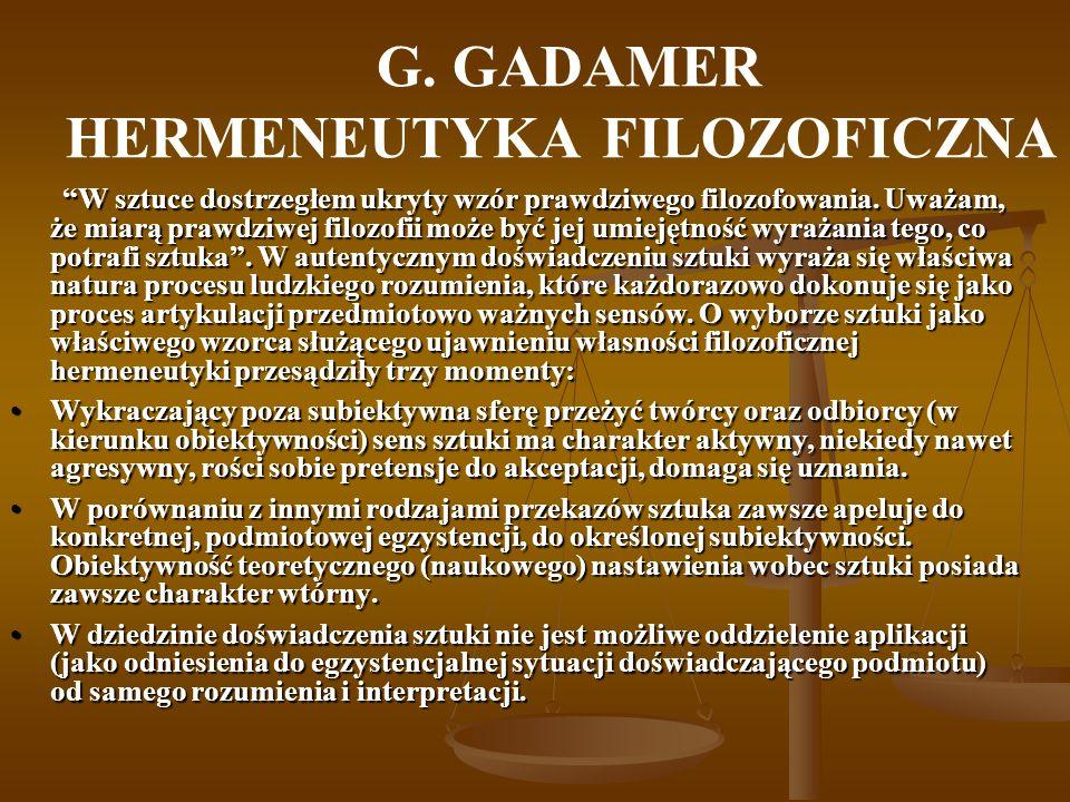G. GADAMER HERMENEUTYKA FILOZOFICZNA W sztuce dostrzegłem ukryty wzór prawdziwego filozofowania.