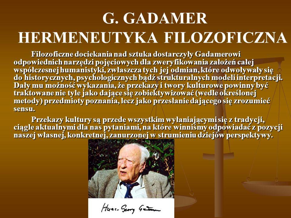 G. GADAMER HERMENEUTYKA FILOZOFICZNA Filozoficzne dociekania nad sztuka dostarczyły Gadamerowi odpowiednich narzędzi pojęciowych dla zweryfikowania za