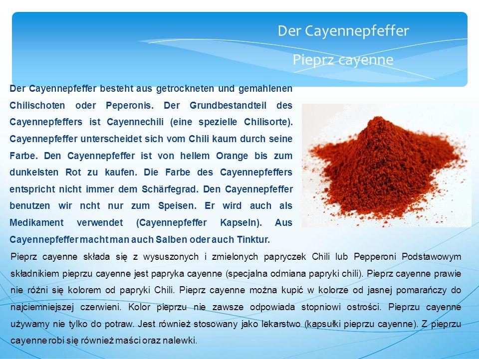 Der Cayennepfeffer Pieprz cayenne Der Cayennepfeffer besteht aus getrockneten und gemahlenen Chilischoten oder Peperonis.
