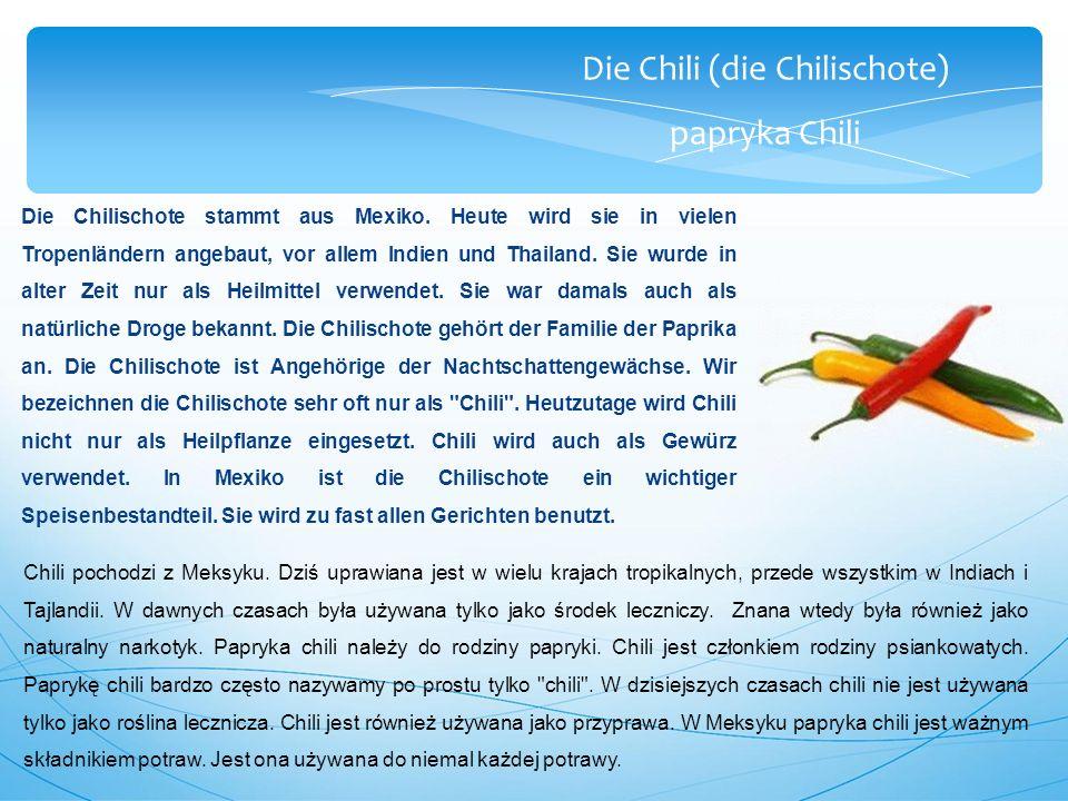 Die Chili (die Chilischote) papryka Chili Die Chilischote stammt aus Mexiko.
