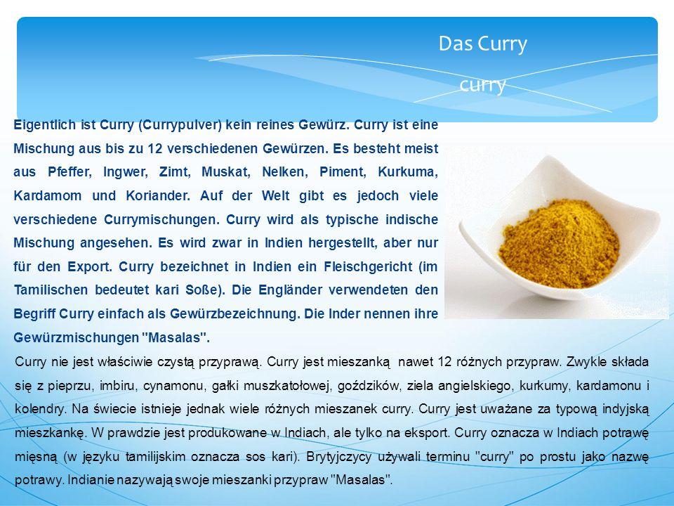 Das Curry curry Eigentlich ist Curry (Currypulver) kein reines Gewürz.