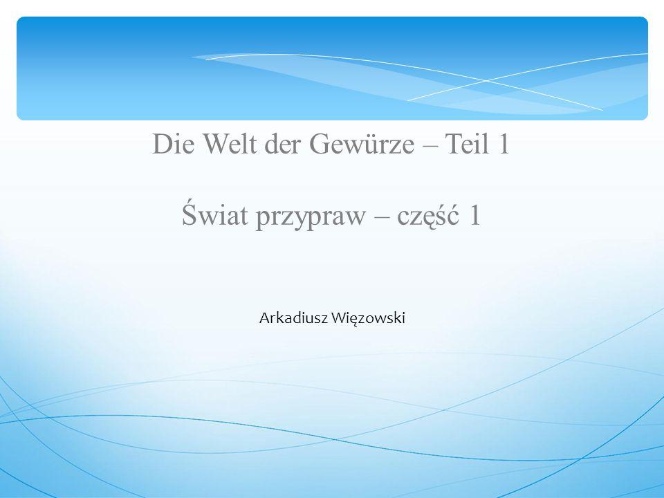 Die Welt der Gewürze – Teil 1 Świat przypraw – część 1 Arkadiusz Więzowski