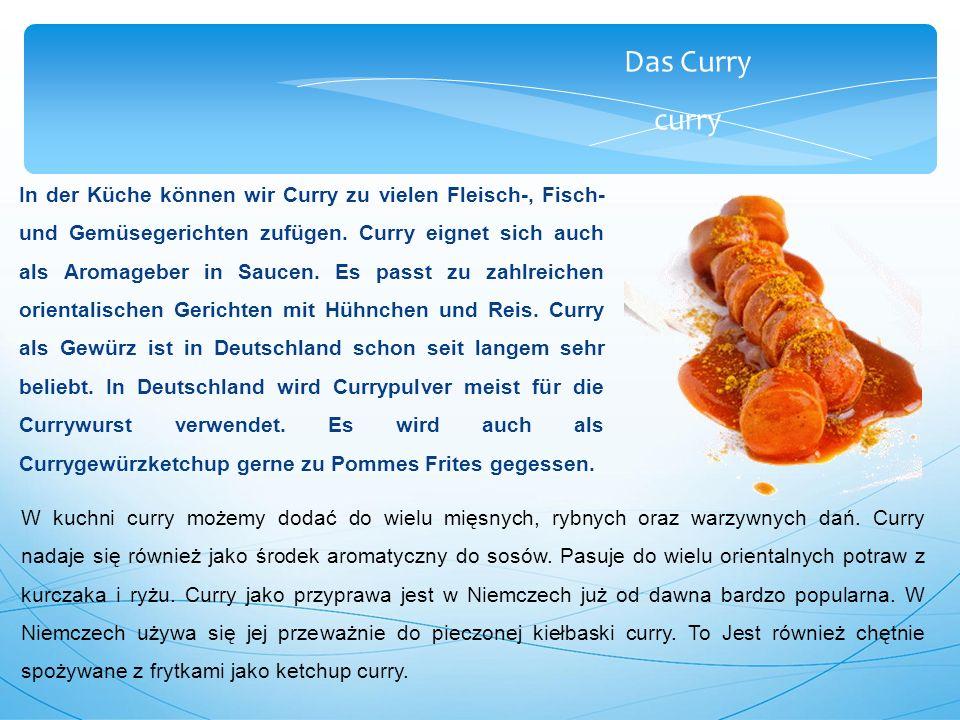 Das Curry curry In der Küche können wir Curry zu vielen Fleisch-, Fisch- und Gemüsegerichten zufügen.