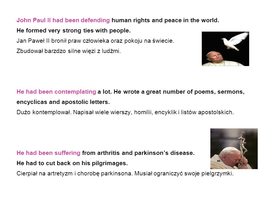 John Paul II had been defending human rights and peace in the world.
