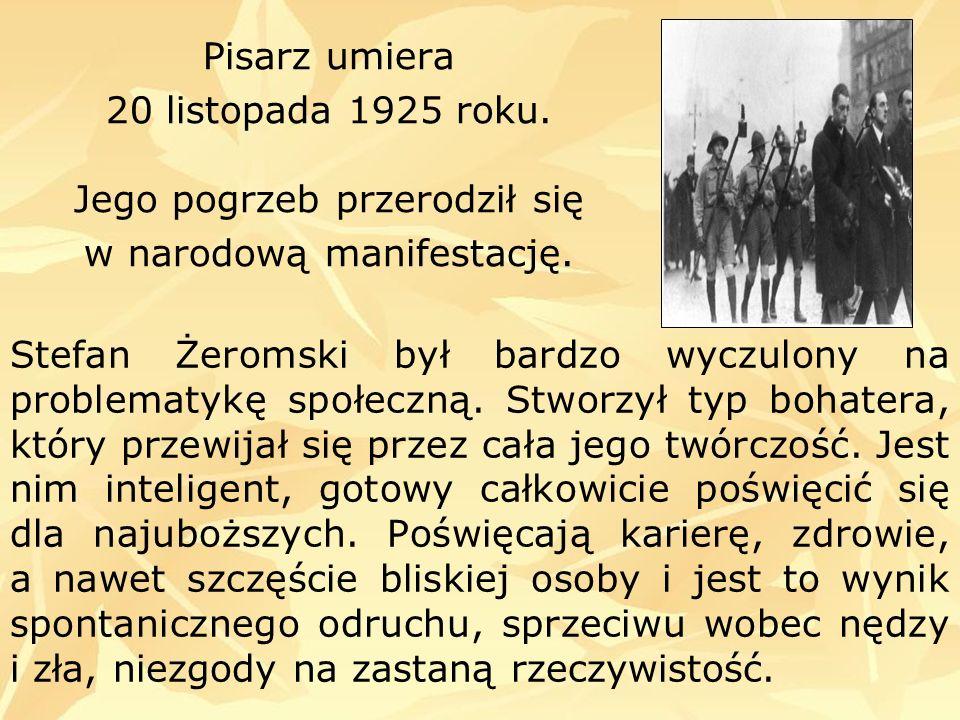 Stefan Żeromski był bardzo wyczulony na problematykę społeczną. Stworzył typ bohatera, który przewijał się przez cała jego twórczość. Jest nim intelig
