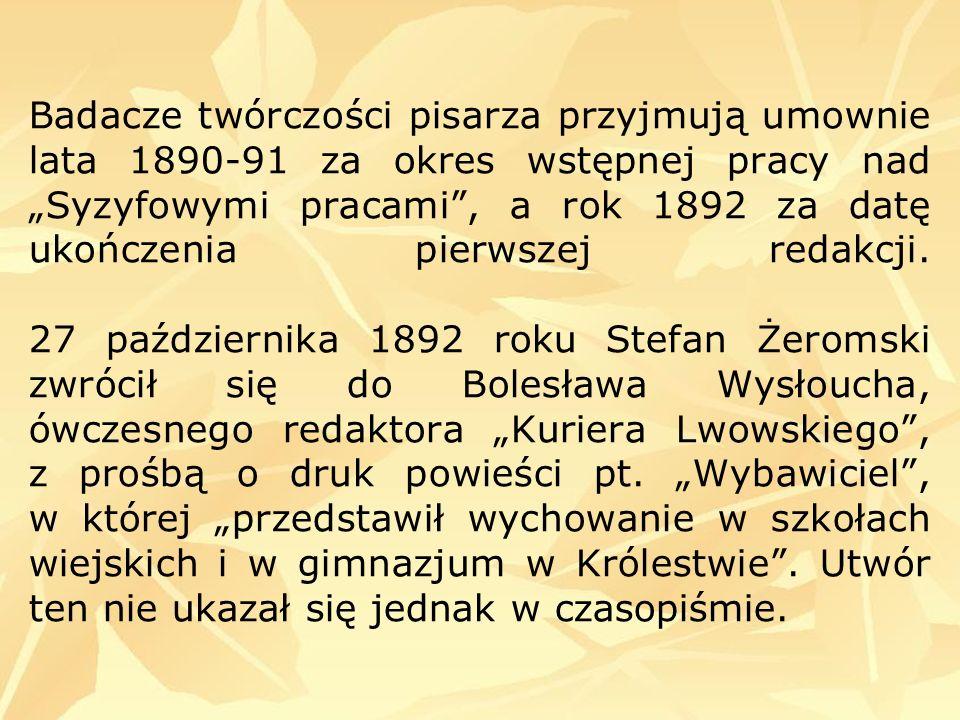 Badacze twórczości pisarza przyjmują umownie lata 1890-91 za okres wstępnej pracy nad Syzyfowymi pracami, a rok 1892 za datę ukończenia pierwszej redakcji.