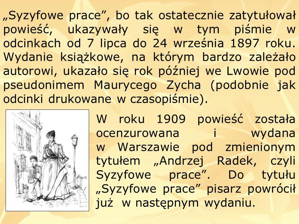 W roku 1909 powieść została ocenzurowana i wydana w Warszawie pod zmienionym tytułem Andrzej Radek, czyli Syzyfowe prace. Do tytułu Syzyfowe prace pis