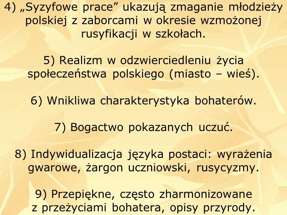 4) Syzyfowe prace ukazują zmaganie młodzieży polskiej z zaborcami w okresie wzmożonej rusyfikacji w szkołach. 5) Realizm w odzwierciedleniu życia społ