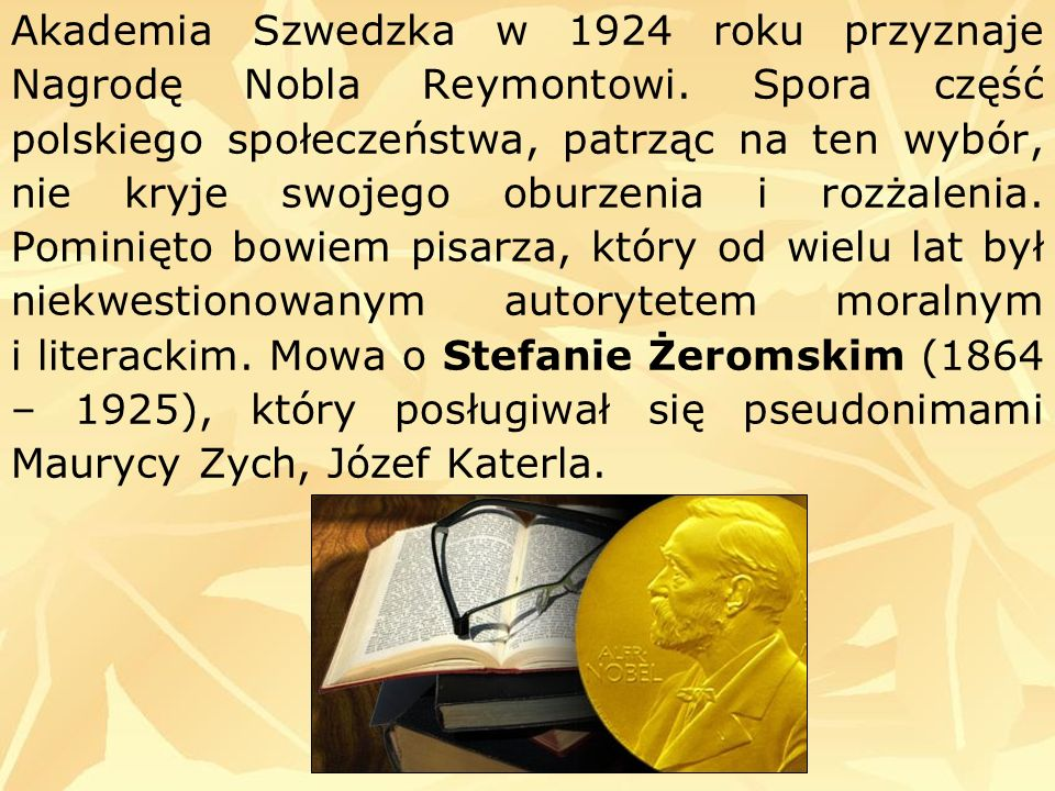 Akademia Szwedzka w 1924 roku przyznaje Nagrodę Nobla Reymontowi. Spora część polskiego społeczeństwa, patrząc na ten wybór, nie kryje swojego oburzen