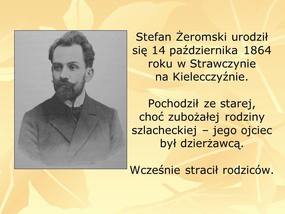 Stefan Żeromski urodził się 14 października 1864 roku w Strawczynie na Kielecczyźnie. Pochodził ze starej, choć zubożałej rodziny szlacheckiej – jego
